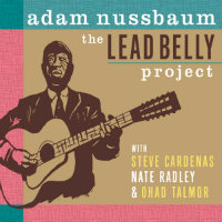 NUSSBAUM, Adam: The Lead Belly Project