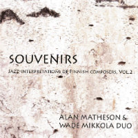 MATHESON, Alan & Wade Mikkola Duo: Souvenirs – Jazz Interpretations Of Finnish Composers, Vol. 2