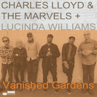 LLOYD, Charles & The Marvels + Lucinda Williams: Vanished Gardens