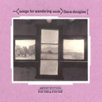 DOUGLAS, Dave: Songs For Wandering Souls