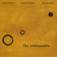 LIEBMAN, Dave / Tatsuya Nakatani / Adam Rudolph: The Unknowable