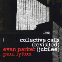 PARKER, Evan / Paul Lytton: Collective Calls (Revisited Jubilee)