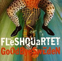 FLESHQUARTET: Goodbye Sweden