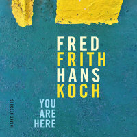 FRITH, Fred – Hans Koch: You Are Here