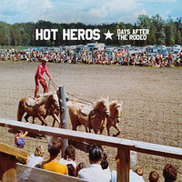 HOT HEROS: Days After The Rodeo