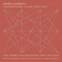 LAUBROCK, Ingrid: Contemporary Chaos Practices