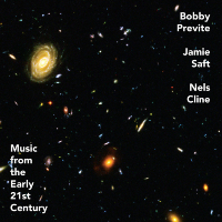 PREVITE, Bobby / Jamie Saft / Nels Cline: Music From The Early 21st Century