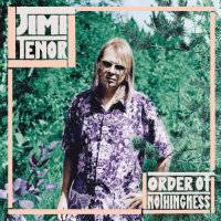 TENOR, Jimi: Order Of Nothingness