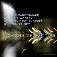 VANDERMARK, Ken: Noise Of Our Time