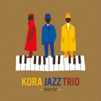 KORA JAZZ TRIO: Part IV