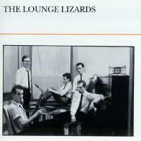 LOUNGE LIZARDS: The Lounge Lizards