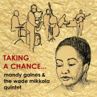 GAINES, Mandy & The Wade Mikkola Quintet: Taking A Chance...