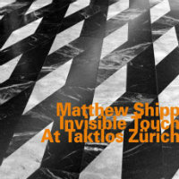 SHIPP, Matthew: Invisible Touch At Taktlos Zürich