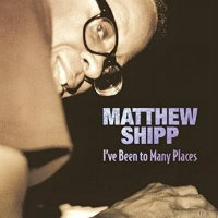 SHIPP, Matthew: I've Been To Many Places