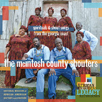 THE MCINTOSH COUNTY SHOUTERS: Spirituals & Shout Songs From The Georgia Coast