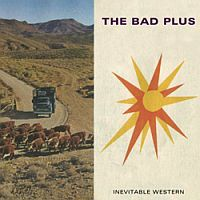 BAD PLUS, The: Inevitable Western