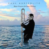 AUSTERLITZ, Paul: Water Prayers For Bass Clarinet
