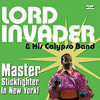 LORD INVADER & His Calypso Band: Master Stickfighter In NY