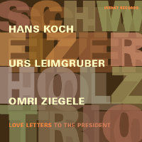 SCHWEIZER HOLZ TRIO: Love Letters To The President