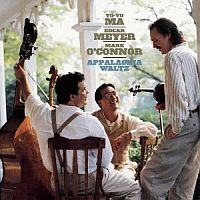 MA, Yo-Yo / Edgar Meyer / Mark O'Connor: Appalachia Waltz