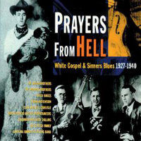 V/A: Prayers From Hell – White Gospel & Sinners Blues 1927–1940