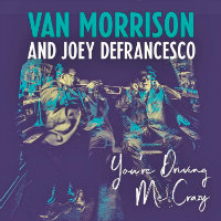 MORRISON, Van & Joey DeFrancesco: You're Driving Me Crazy