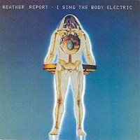 WEATHER REPORT: I Sing The Body Electric